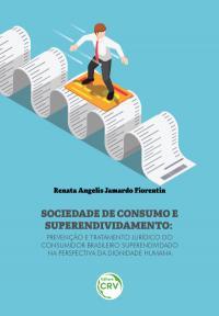 SOCIEDADE DE CONSUMO E SUPERENDIVIDAMENTO: <br>prevenção e tratamento jurídico do consumidor brasileiro superendividado na perspectiva da dignidade humana