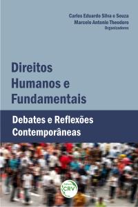DIREITOS HUMANOS E FUNDAMENTAIS:<br> debates e re&#64258;exões contemporâneas