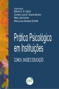 PRÁTICA PSICOLÓGICA EM INSTITUIÇÕES:<br> clinica, saúde e educação