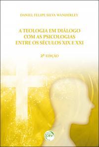 A TEOLOGIA EM DIÁLOGO COM AS PSICOLOGIAS ENTRE OS SÉCULOS XIX E XXI