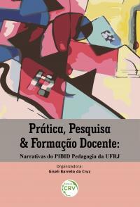 PRÁTICA, PESQUISA & FORMAÇÃO DOCENTE:  <br>narrativas do PIBID Pedagogia da UFRJ