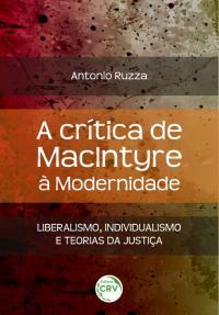 A CRÍTICA DE MACINTYRE À MODERNIDADE: <br>liberalismo, individualismo e teorias da justiça