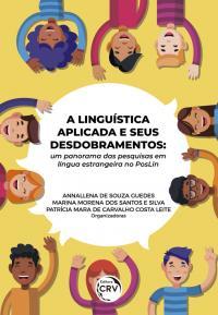 A LINGUÍSTICA APLICADA E SEUS DESDOBRAMENTOS:<br> um panorama das pesquisas em língua estrangeira no PosLin