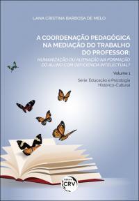 A COORDENAÇÃO PEDAGÓGICA NA MEDIAÇÃO DO TRABALHO DO PROFESSOR: <br>humanização ou alienação na formação do aluno com deficiência intelectual?