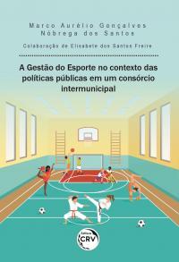 A GESTÃO DO ESPORTE NO CONTEXTO DAS POLÍTICAS PÚBLICAS EM UM CONSÓRCIO INTERMUNICIPAL