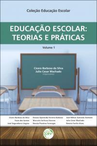 EDUCAÇÃO ESCOLAR:<br> teorias e práticas