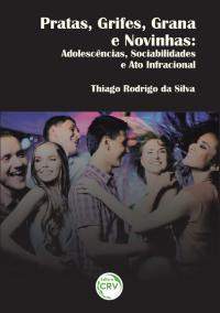 PRATAS, GRIFES, GRANA E NOVINHAS:<br>adolescências, sociabilidades e ato infracional