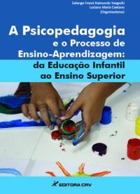 A PSICOPEDAGOGIA E O PROCESSO DE ENSINO-APRENDIZAGEM:<BR> da Educação Infantil ao Ensino Superior
