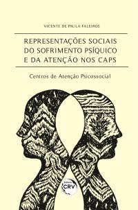 REPRESENTAÇÕES SOCIAIS DO SOFRIMENTO PSÍQUICO E DA ATENÇÃO NOS CAPS – Centros de Atenção Psicossocial
