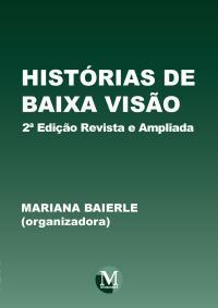 HISTÓRIAS DE BAIXA VISÃO <br>2ª Edição Revista e Ampliada