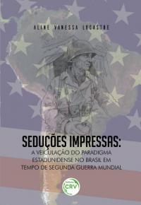 SEDUÇÕES IMPRESSAS:<br> a veiculação do paradigma estadunidense no Brasil em tempo de segunda guerra mundial