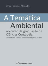 A TEMÁTICA AMBIENTAL NO CURSO DE GRADUAÇÃO DE CIÊNCIAS CONTÁBEIS:<br>um enfoque sobre a ambientalização curricular