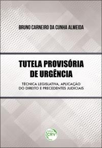 TUTELA PROVISÓRIA DE URGÊNCIA:<br>técnica legislativa, aplicação do direito e precedentes judiciais