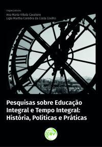 PESQUISAS SOBRE EDUCAÇÃO INTEGRAL E TEMPO INTEGRAL:<br> história, políticas e práticas