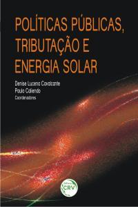 POLÍTICAS PÚBLICAS, TRIBUTAÇÃO E ENERGIA SOLAR