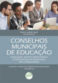 CONSELHOS MUNICIPAIS DE EDUCAÇÃO: <br> Qualidade, gestão democrática e participação na percepção dos conselheiros <br> Coleção Conselhos Municipais de Educação <br> Volume 3