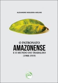 O PATRONATO AMAZONENSE E O MUNDO DO TRABALHO (1908-1919)