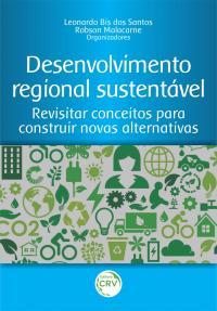 DESENVOLVIMENTO REGIONAL SUSTENTÁVEL: <br>revisitar conceitos para construir novas alternativas