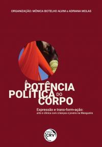 A POTÊNCIA POLÍTICA DO CORPO. EXPRESSÃO E TRANS-FORM-AÇÃO:<br>arte e clínica com crianças e jovens na Mangueira