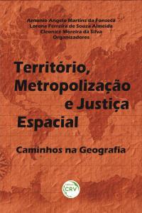 TERRITÓRIO, METROPOLIZAÇÃO E JUSTIÇA ESPACIAL:  <br>caminhos na geografia