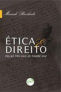 ÉTICA E DIREITO: <br>pelas trilhas de Padre Vaz