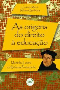 AS ORIGENS DO DIREITO À EDUCAÇÃO:<br> Martinho Lutero e a reforma protestante