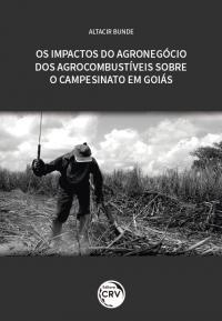 OS IMPACTOS DO AGRONEGÓCIO DOS AGROCOMBUSTÍVEIS SOBRE O CAMPESINATO EM GOIÁS