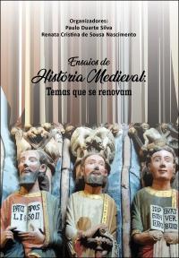 ENSAIOS DE HISTÓRIA MEDIEVAL:<br> temas que se renovam
