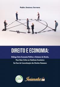 DIREITO E ECONOMIA: <br> diálogo entre economia política e sistemas de direito, para uma crítica ao fatalismo econômico em face da concretização dos direitos humanos