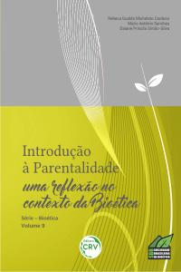 INTRODUÇÃO À PARENTALIDADE: <br>uma reflexão no contexto da Bioética - Série Bioética Volume 9