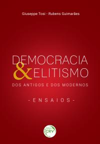 DEMOCRACIA & ELITISMO DOS ANTIGOS E DOS MODERNOS – ENSAIOS
