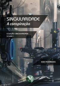 SINGULARIDADE: a conspiração <br> Coleção Singularidade - Volume 1