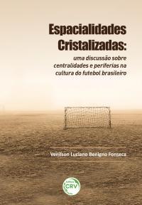 ESPACIALIDADES CRISTALIZADAS:<br> uma discussão sobre centralidades e periferias na cultura do futebol brasileiro
