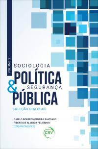 SOCIOLOGIA POLÍTICA & SEGURANÇA PÚBLICA <br>Coleção Diálogos Volume 2