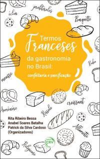 TERMOS FRANCESES DA GASTRONOMIA NO BRASIL:<br> confeitaria e panifcação