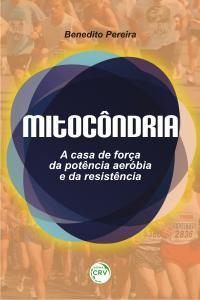 MITOCÔNDRIA: <br>A Casa de Força da Potência Aeróbia e da Resistência
