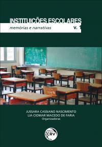 INSTITUIÇÕES ESCOLARES:<br> memórias e narrativas <br>Coleção Instituições Escolares - Volume 1
