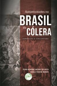 SUBJETIVIDADES NO BRASIL DA CÓLERA: <br>formação e conjuntura