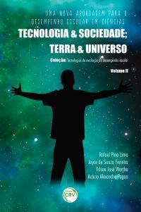 UMA NOVA ABORDAGEM PARA O DESEMPENHO ESCOLAR EM CIÊNCIAS:<br> tecnologia e sociedade; Terra e Universo