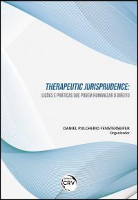 THERAPEUTIC JURISPRUDENCE:<br>lições e práticas que podem humanizar o direito