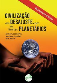 CIVILIZAÇÃO EM DESAJUSTE COM OS LIMITES PLANETÁRIOS:<br> homem, economia, natureza: tensões estruturais