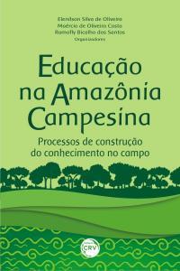 EDUCAÇÃO NA AMAZÔNIA CAMPESINA:<br>processos de construção do conhecimento no campo