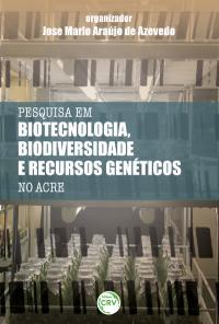 PESQUISAS EM BIOTECNOLOGIA, BIODIVERSIDADE E RECURSOS GENÉTICOS NO ACRE