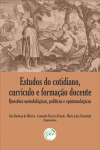 ESTUDOS DO COTIDIANO, CURRÍCULO E FORMAÇÃO DOCENTE: <br>questões metodológicas, políticas e epistemológicas