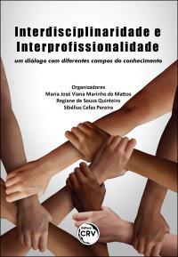 INTERDISCIPLINARIDADE E INTERPROFISSIONALIDADE: <br>um diálogo com diferentes campos do conhecimento