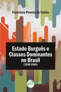 ESTADO BURGUÊS E CLASSES DOMINANTES NO BRASIL (1930-1964)