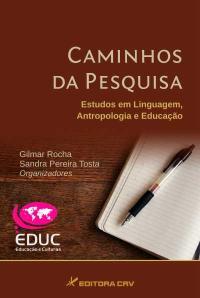 CAMINHOS DA PESQUISA:<br>estudos em linguagem, antropologia e educação