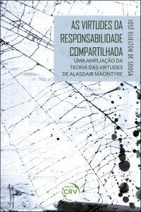 AS VIRTUDES DA RESPONSABILIDADE COMPARTILHADA:<br> uma ampliação da teoria das virtudes de Alasdair Maclntyre