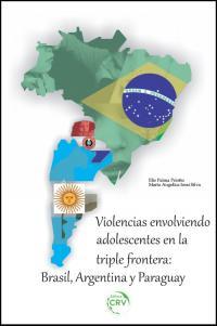 VIOLENCIAS ENVOLVIENDO ADOLESCENTES EN LA TRIPLE FRONTERA:<br>Brasil, Argentina y Paraguay