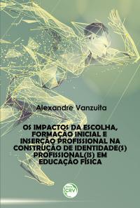 OS IMPACTOS DA ESCOLHA, FORMAÇÃO INICIAL E INSERÇÃO PROFISSIONAL NA CONSTRUÇÃO DE IDENTIDADE(S) PROFISSIONAL(IS) EM EDUCAÇÃO FÍSICA